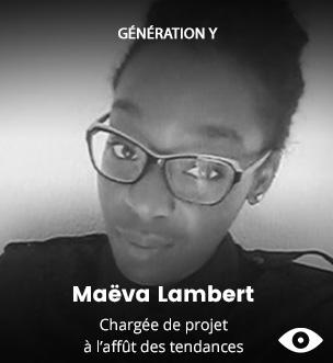GENERATION Y - Maëva Lambert - Chargée de projet à l'affût des tendances